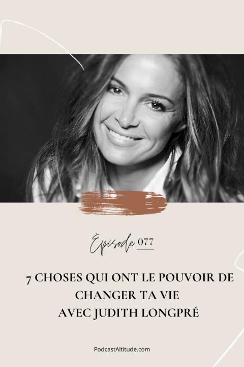 7 choses qui ont le pouvoir de changer ta vie avec Judith Longpré